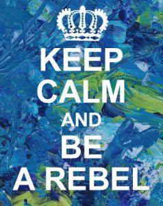 Keep Calm and Be a Rebel